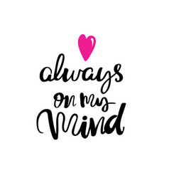 always on my mind typography lettering phrase vector image vector image