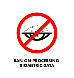 Ban on processing biometric data no eye scan sign vector