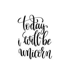 Today i will be unicorn black and white vector
