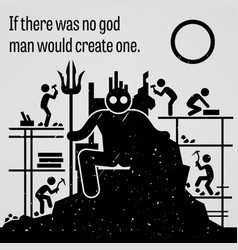 If there was no god man would create one a vector