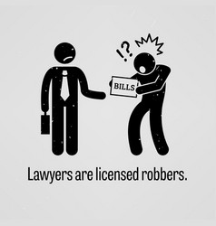 Lawyers are licensed robbers a motivational and vector