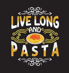 pasta quote and saying good for art collections vector image