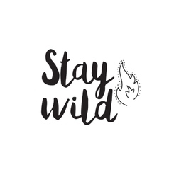 Stay wild Greeting card with modern calligraphy vector image