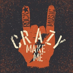 Rock music make me crazy Grunge lettering with vector image