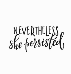She persisted t-shirt quote lettering vector
