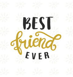 Best friend ever hand written brush lettering vector
