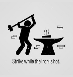 Strike while iron is hot a motivational and vector