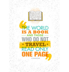 the world is a book and those who do not travel vector image