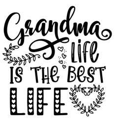 Grandma life is the best life inspirational quotes vector