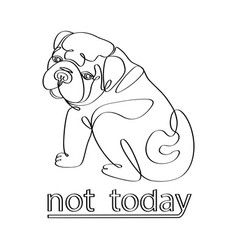 not today fashion tshirt print with bulldog vector image