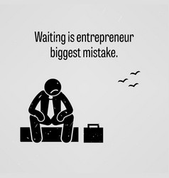 Waiting is entrepreneur biggest mistake a vector