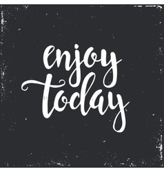 Enjoy Today Hand drawn typography poster vector image