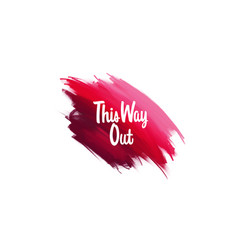 Hand-written lettering brush phrase this way out vector