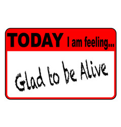 Today i am feeling glad to be alive vector