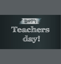 happy teacher day on school chalkboard backdrop vector image vector image