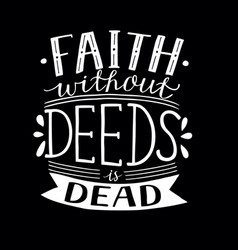Hand lettering faith without deeds is dead on vector