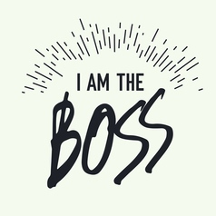 I am the Boss Grunge styled vector