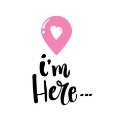 i am here hand drawn typography lettering phrase vector image vector image