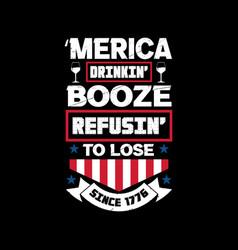 america drinkin booze refusing to lose since vector image