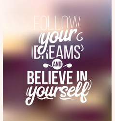 Follow your dreams and believe in yourself vector