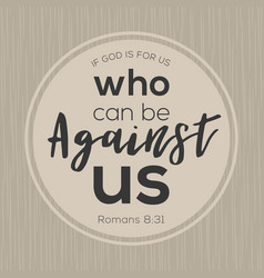 If god is for us who can be against us from bible vector