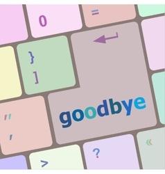 Goodbye word on keyboard key notebook computer vector