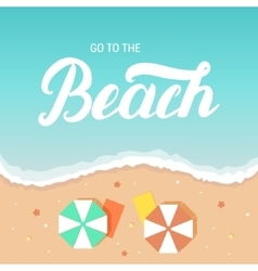 go to beach hand lettering on sea and sand vector image