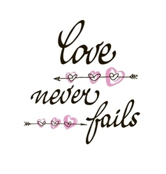Love never fails lettering handmade vector image