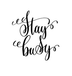 Stay busy black and white ink lettering positive vector