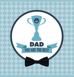 you are the best dad greeting festive card with vector image