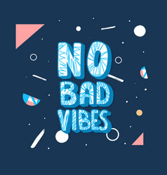 No bad vibes quote vector