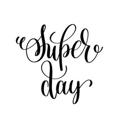 Super day black and white ink lettering positive vector