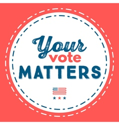 Your vote matters typographic quote about impo vector