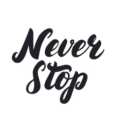 Never stop hand written lettering vector image