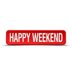Happy weekend red 3d square button on white vector