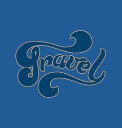 hand drawn lettering travel elegant modern vector image