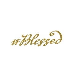 Hand drawn hashtag blessed with gold glitter vector image vector image