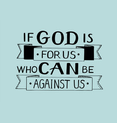 Hand lettering if god is for us who can against us vector