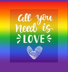 all you need is love gay pride slogan vector image