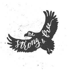 Be strong and free lettering in eagle vector