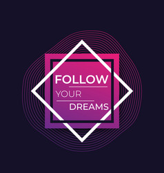 Follow your dreams poster inspirational quote vector