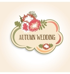 Wedding badge or invitation with autumn floral vector image