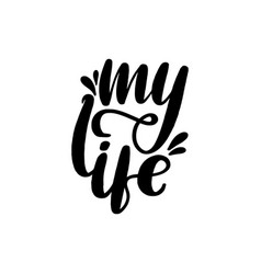 my life lettering card typographic vector image