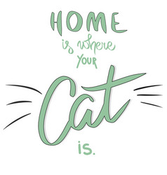Home is where cat is brush green lettering vector