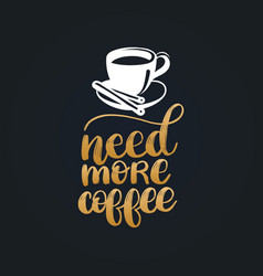 need more coffee handwritten phrase vector image