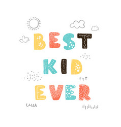 best kid ever - fun hand drawn nursery poster with vector image