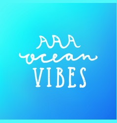 ocean vibes hand drawn lettering vector image