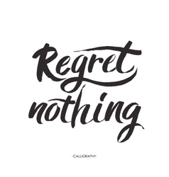 Regret nothing - inspirational quote typography vector