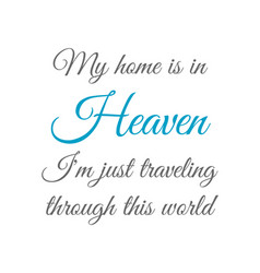 billy graham famous quote- my home is in heaven vector image