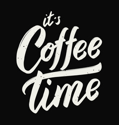 Its coffee time hand drawn lettering phrase vector